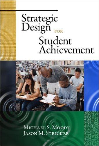 Strategic Design for Student Achievement - Moody & Stricker